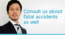 Consult us about fatal accidents as well